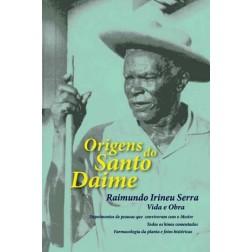 Origens do Santo Daime Raimundo Irineu Serra Vida e Obra